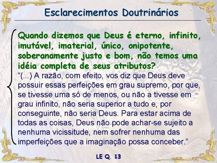 Esclarecimentos Doutrinários Quando dizemos que Deus é eterno, infinito, imutável, imaterial, único, onipotente, soberanamente