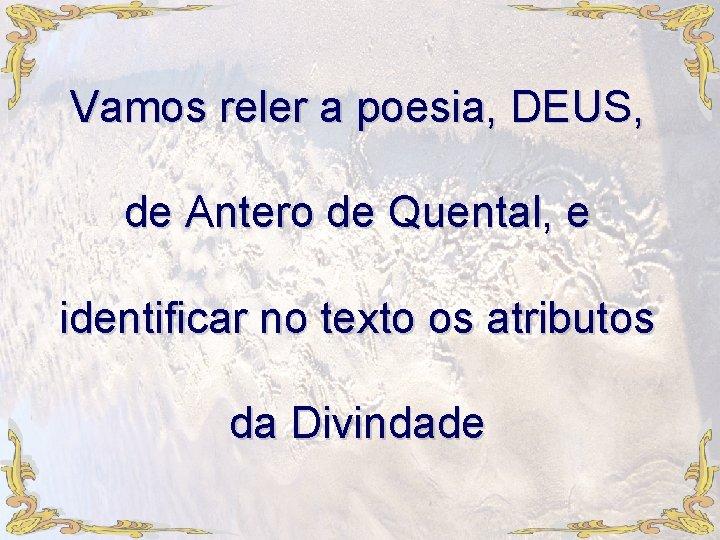 Vamos reler a poesia, DEUS, de Antero de Quental, e identificar no texto os
