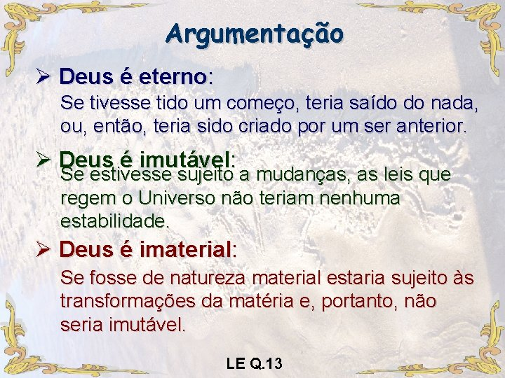 Argumentação Ø Deus é eterno: Se tivesse tido um começo, teria saído do nada,