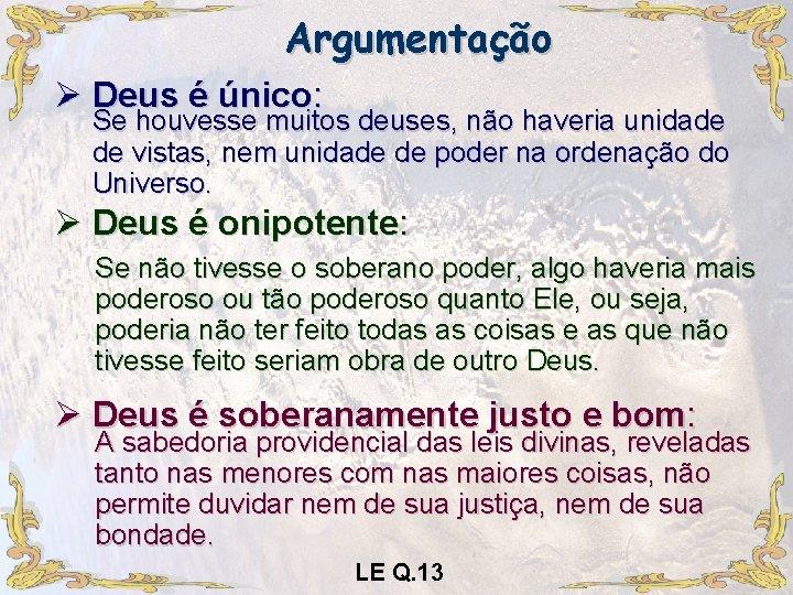 Argumentação Ø Deus é único: Se houvesse muitos deuses, não haveria unidade de vistas,