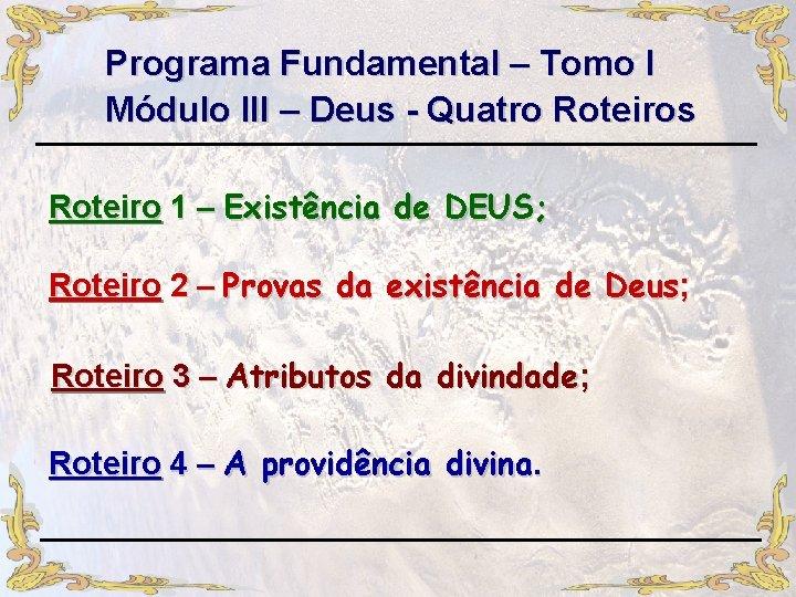Programa Fundamental – Tomo I Módulo III – Deus - Quatro Roteiros Roteiro 1