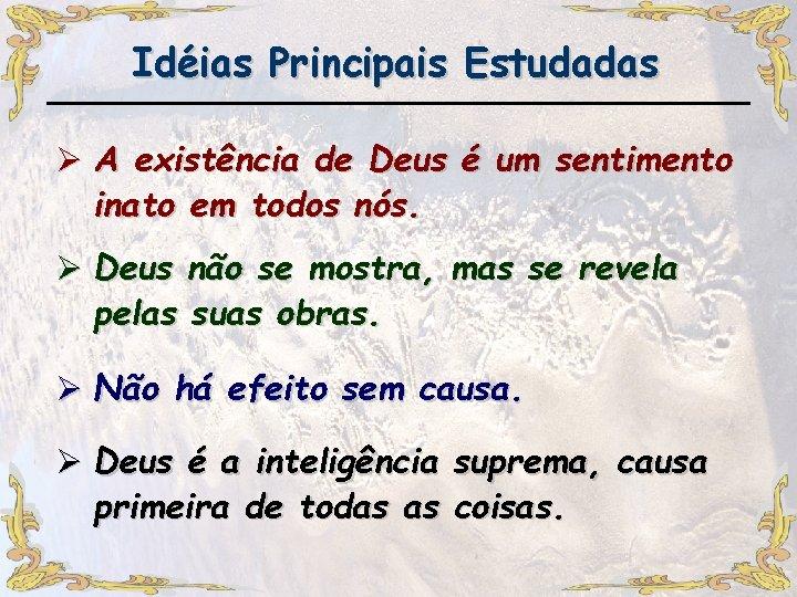 Idéias Principais Estudadas Ø A existência de Deus é um sentimento inato em todos