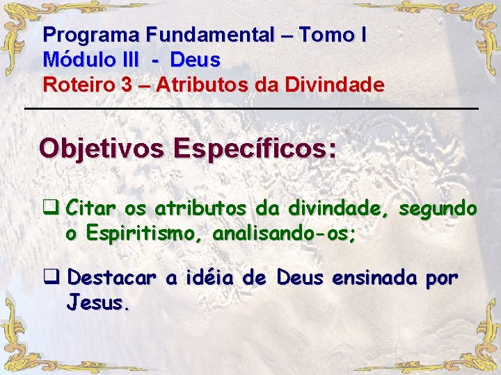 Programa Fundamental – Tomo I Módulo III - Deus Roteiro 3 – Atributos da