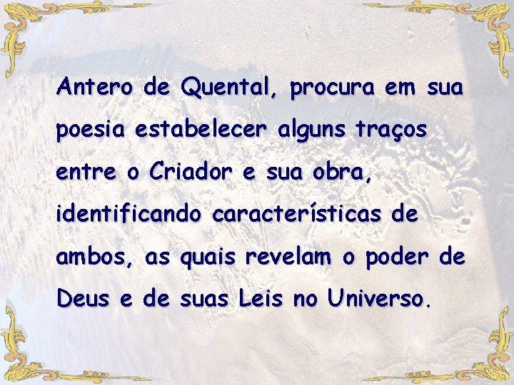 Antero de Quental, procura em sua poesia estabelecer alguns traços entre o Criador e