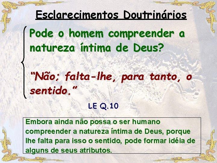 """Esclarecimentos Doutrinários Pode o homem compreender a natureza íntima de Deus? """"Não; falta-lhe, para"""