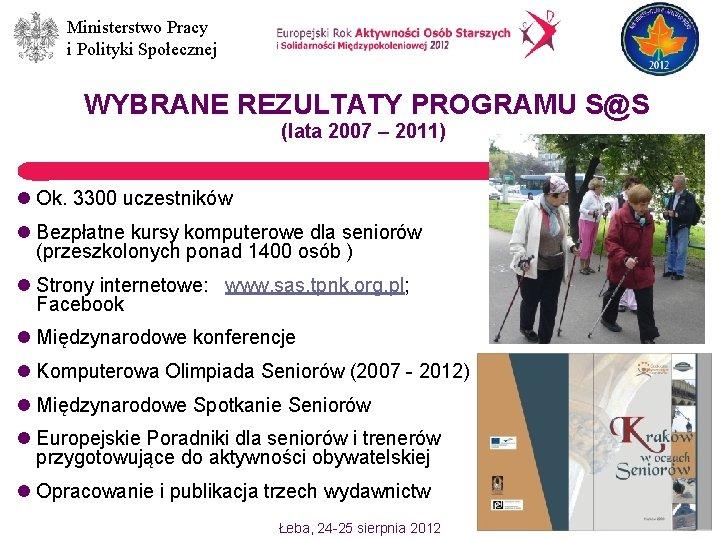 Ministerstwo Pracy i Polityki Społecznej WYBRANE REZULTATY PROGRAMU S@S (lata 2007 – 2011) l