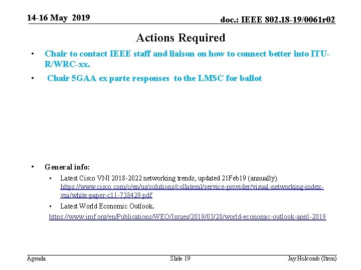 14 -16 May 2019 doc. : IEEE 802. 18 -19/0061 r 02 Actions Required
