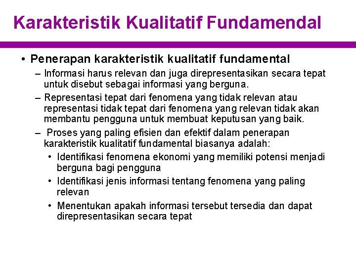 Karakteristik Kualitatif Fundamendal • Penerapan karakteristik kualitatif fundamental – Informasi harus relevan dan juga