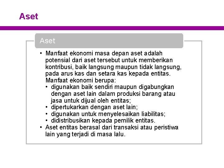 Aset • Manfaat ekonomi masa depan aset adalah potensial dari aset tersebut untuk memberikan