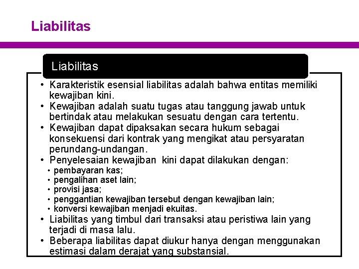 Liabilitas • Karakteristik esensial liabilitas adalah bahwa entitas memiliki kewajiban kini. • Kewajiban adalah