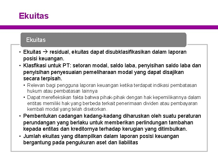 Ekuitas • Ekuitas residual, ekuitas dapat disubklasifikasikan dalam laporan posisi keuangan. • Klasfikasi untuk