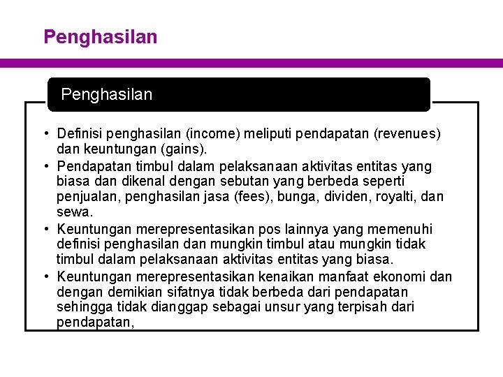 Penghasilan • Definisi penghasilan (income) meliputi pendapatan (revenues) dan keuntungan (gains). • Pendapatan timbul