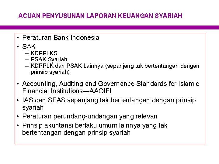 ACUAN PENYUSUNAN LAPORAN KEUANGAN SYARIAH • Peraturan Bank Indonesia • SAK – KDPPLKS –