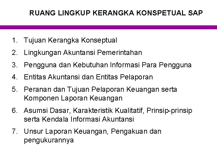 RUANG LINGKUP KERANGKA KONSPETUAL SAP 1. Tujuan Kerangka Konseptual 2. Lingkungan Akuntansi Pemerintahan 3.