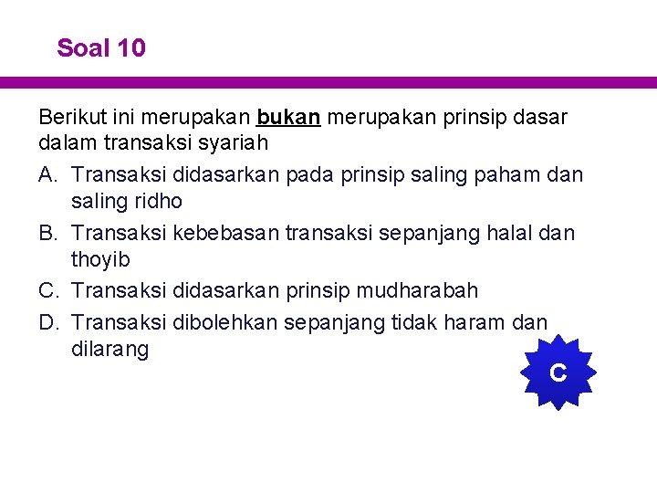 Soal 10 Berikut ini merupakan bukan merupakan prinsip dasar dalam transaksi syariah A. Transaksi