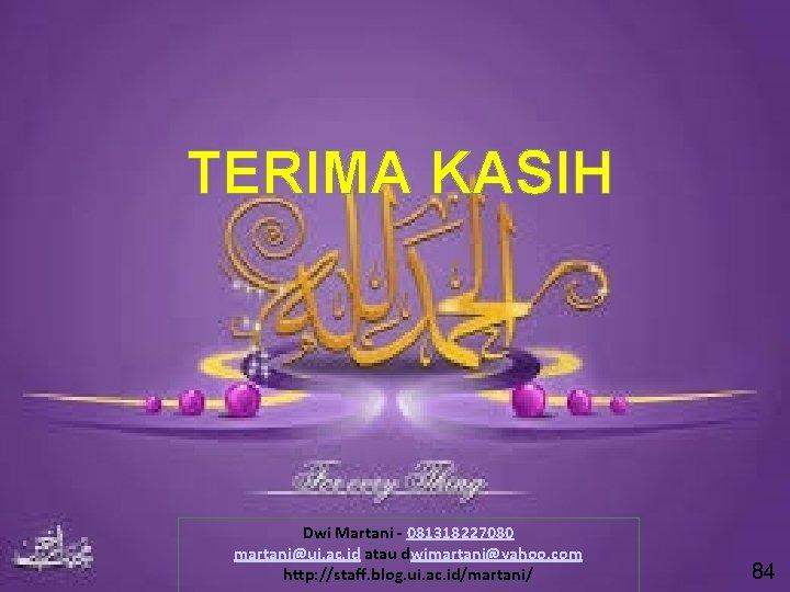 TERIMA KASIH Dwi Martani - 081318227080 martani@ui. ac. id atau dwimartani@yahoo. com http: //staff.