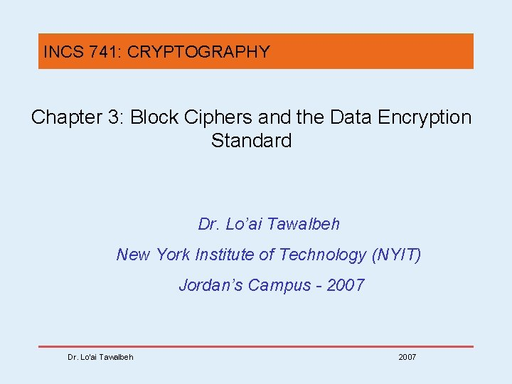 INCS 741: CRYPTOGRAPHY Chapter 3: Block Ciphers and the Data Encryption Standard Dr. Lo'ai