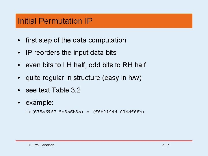 Initial Permutation IP • first step of the data computation • IP reorders the