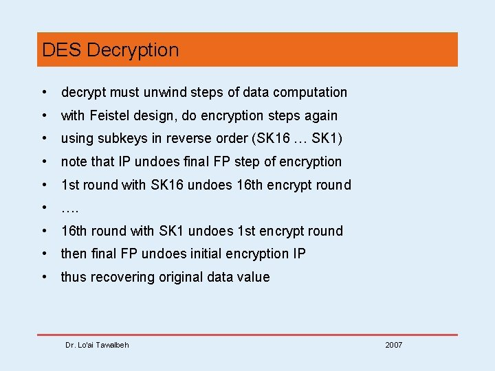 DES Decryption • decrypt must unwind steps of data computation • with Feistel design,