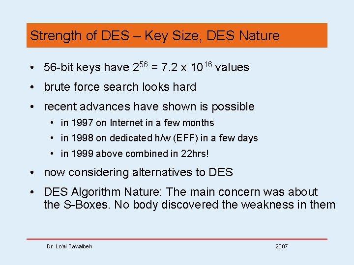 Strength of DES – Key Size, DES Nature • 56 -bit keys have 256