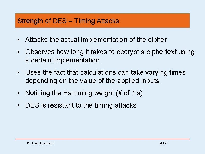 Strength of DES – Timing Attacks • Attacks the actual implementation of the cipher