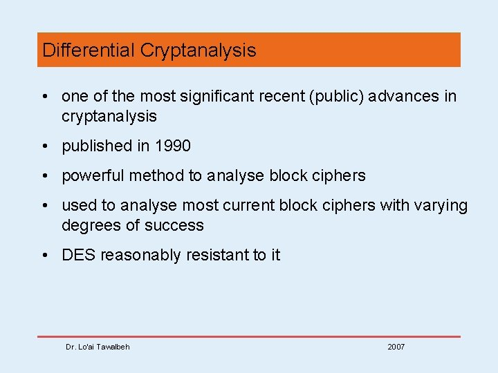 Differential Cryptanalysis • one of the most significant recent (public) advances in cryptanalysis •