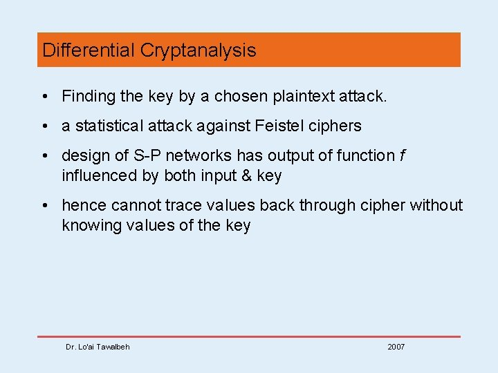 Differential Cryptanalysis • Finding the key by a chosen plaintext attack. • a statistical