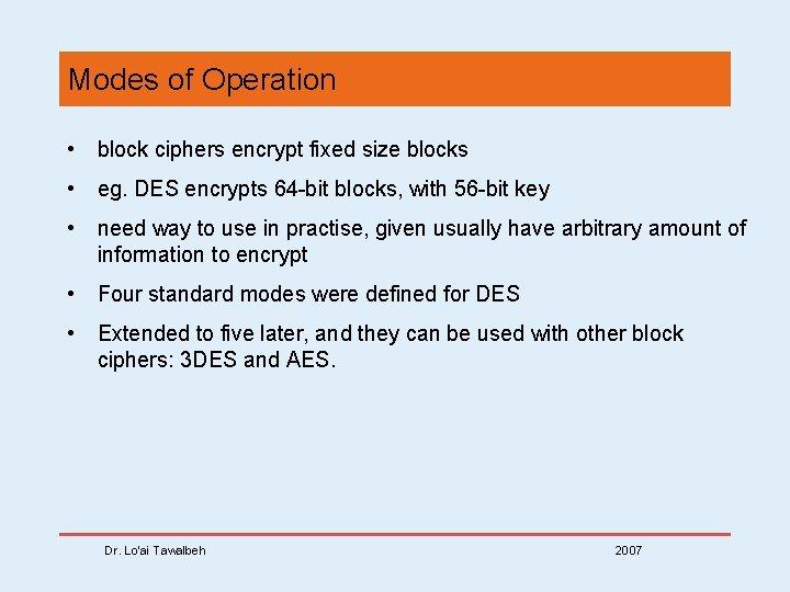 Modes of Operation • block ciphers encrypt fixed size blocks • eg. DES encrypts