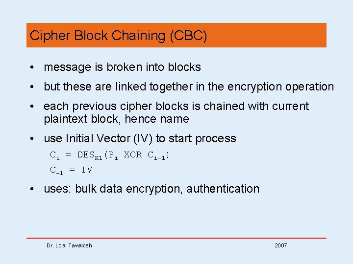 Cipher Block Chaining (CBC) • message is broken into blocks • but these are