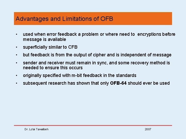 Advantages and Limitations of OFB • used when error feedback a problem or where