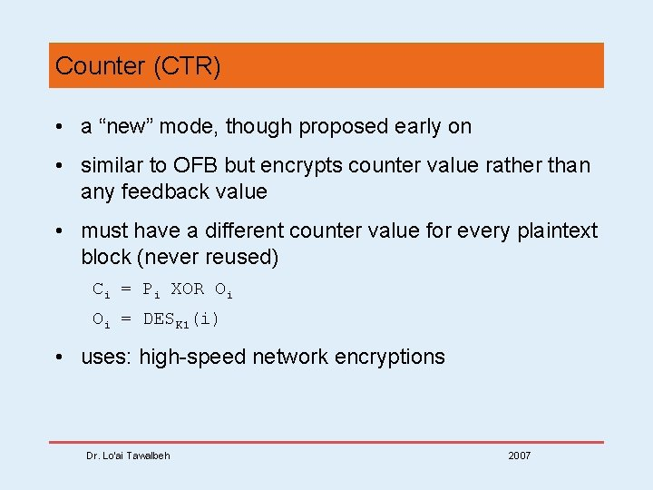 """Counter (CTR) • a """"new"""" mode, though proposed early on • similar to OFB"""