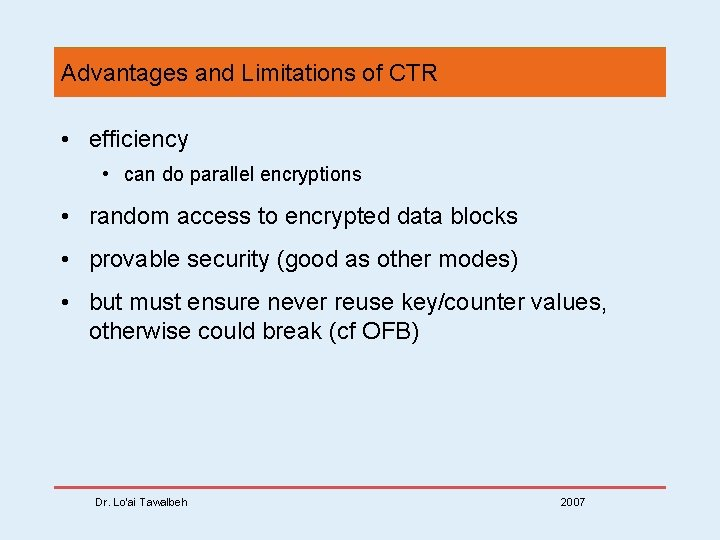Advantages and Limitations of CTR • efficiency • can do parallel encryptions • random