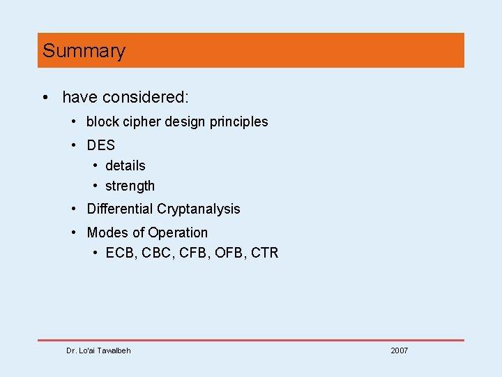 Summary • have considered: • block cipher design principles • DES • details •