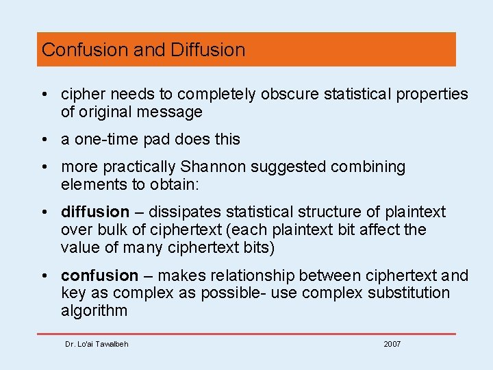 Confusion and Diffusion • cipher needs to completely obscure statistical properties of original message