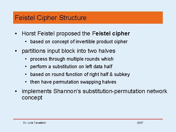 Feistel Cipher Structure • Horst Feistel proposed the Feistel cipher • based on concept