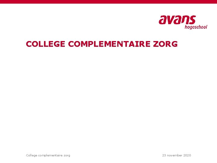 COLLEGE COMPLEMENTAIRE ZORG College complementaire zorg 23 november 2020