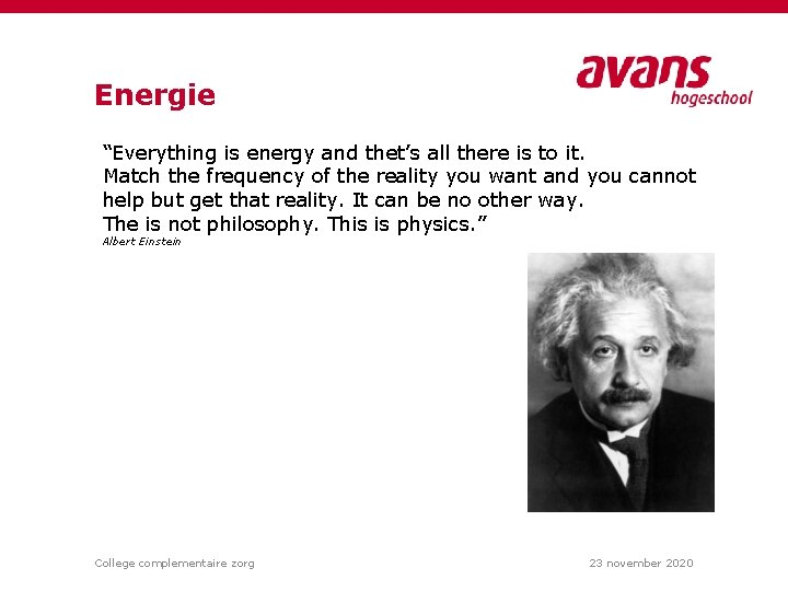 """Energie """"Everything is energy and thet's all there is to it. Match the frequency"""