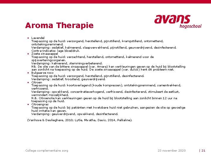 Aroma Therapie • Lavendel Toepassing op de huid: verzorgend, herstellend, pijnstillend, krampstillend, ontsmettend, ontstekingsremmend.