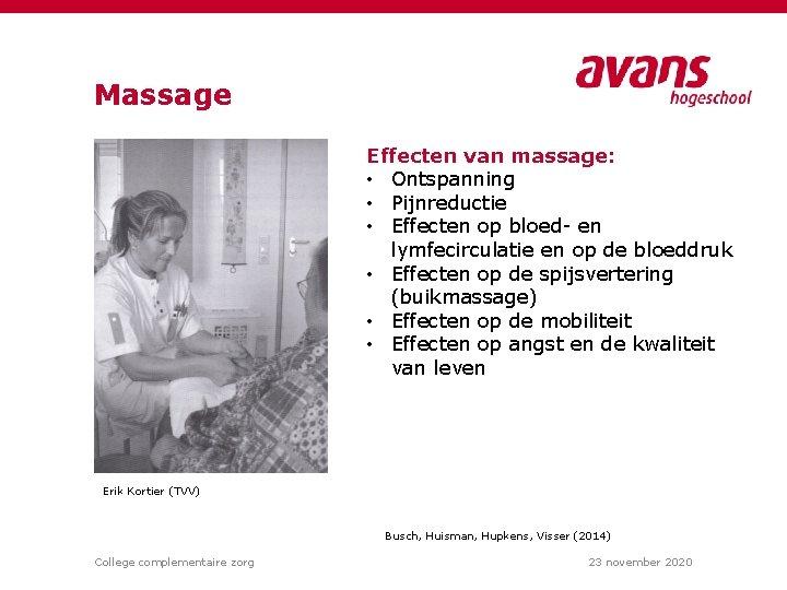 Massage Effecten van massage: • Ontspanning • Pijnreductie • Effecten op bloed- en lymfecirculatie