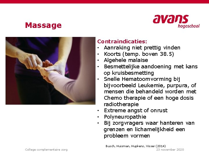 Massage Contraindicaties: • Aanraking niet prettig vinden • Koorts (temp. boven 38. 5) •