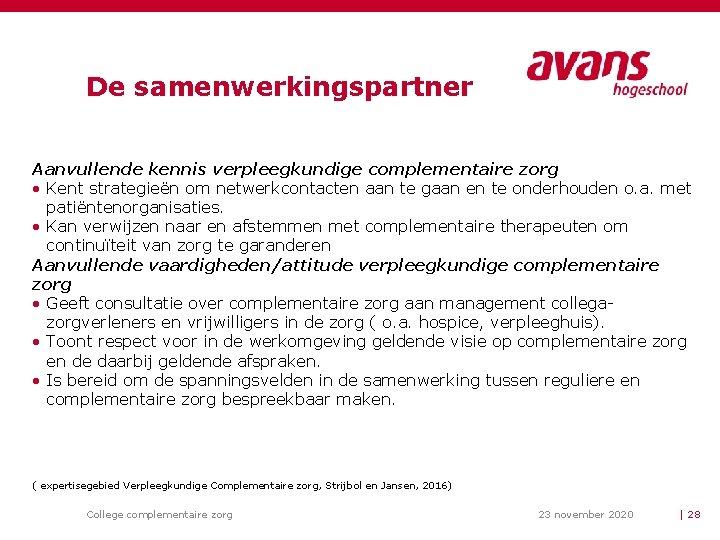 De samenwerkingspartner Aanvullende kennis verpleegkundige complementaire zorg • Kent strategieën om netwerkcontacten aan te