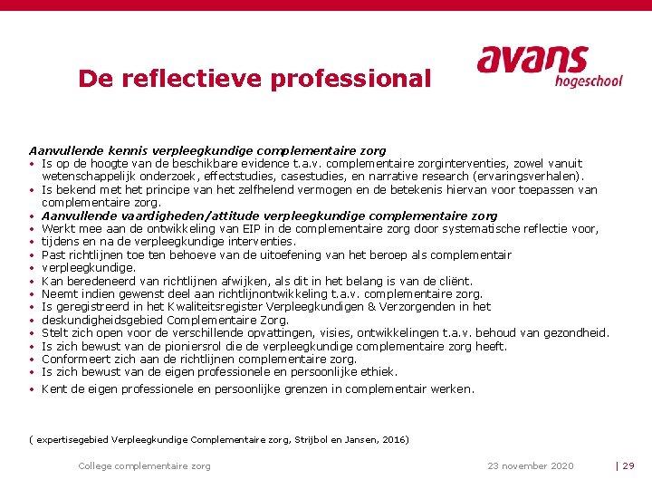 De reflectieve professional Aanvullende kennis verpleegkundige complementaire zorg • Is op de hoogte van