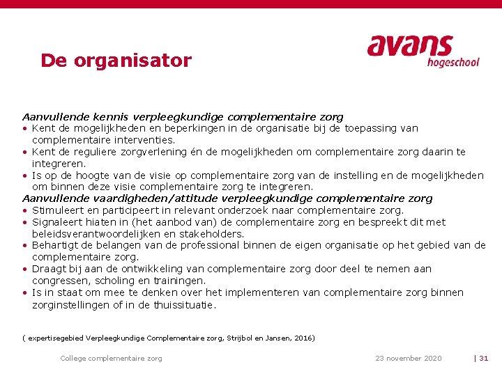 De organisator Aanvullende kennis verpleegkundige complementaire zorg • Kent de mogelijkheden en beperkingen in
