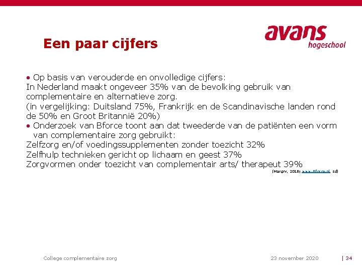 Een paar cijfers • Op basis van verouderde en onvolledige cijfers: In Nederland maakt
