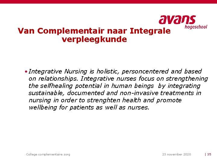 Van Complementair naar Integrale verpleegkunde • Integrative Nursing is holistic, personcentered and based on
