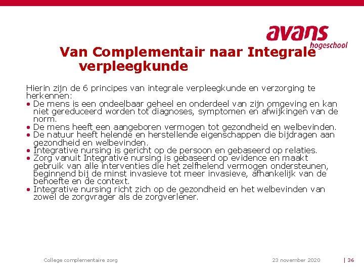 Van Complementair naar Integrale verpleegkunde Hierin zijn de 6 principes van integrale verpleegkunde en