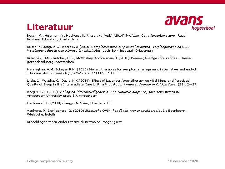 Literatuur Busch, M. , Huisman, A. , Hupkens, S. , Visser, A. (red. )