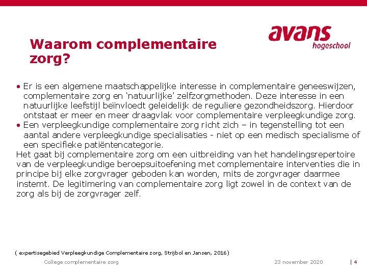 Waarom complementaire zorg? • Er is een algemene maatschappelijke interesse in complementaire geneeswijzen, complementaire