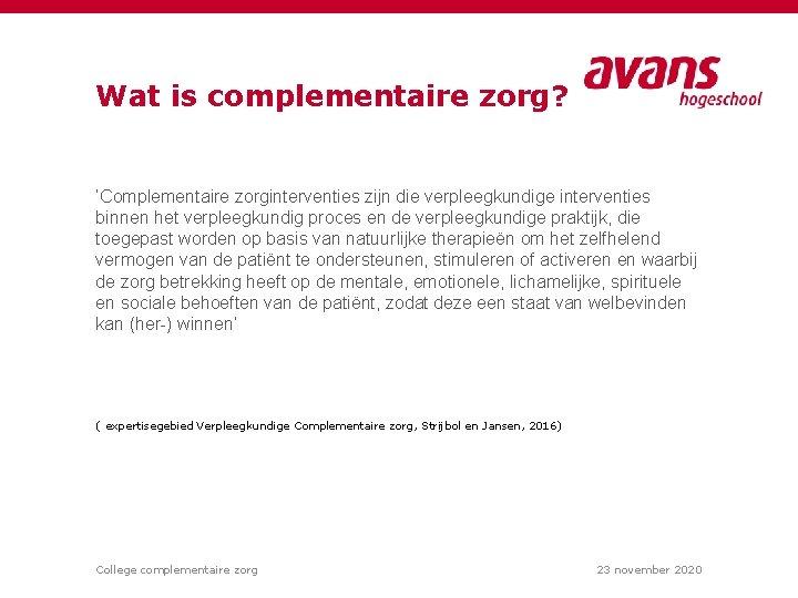 Wat is complementaire zorg? 'Complementaire zorginterventies zijn die verpleegkundige interventies binnen het verpleegkundig proces