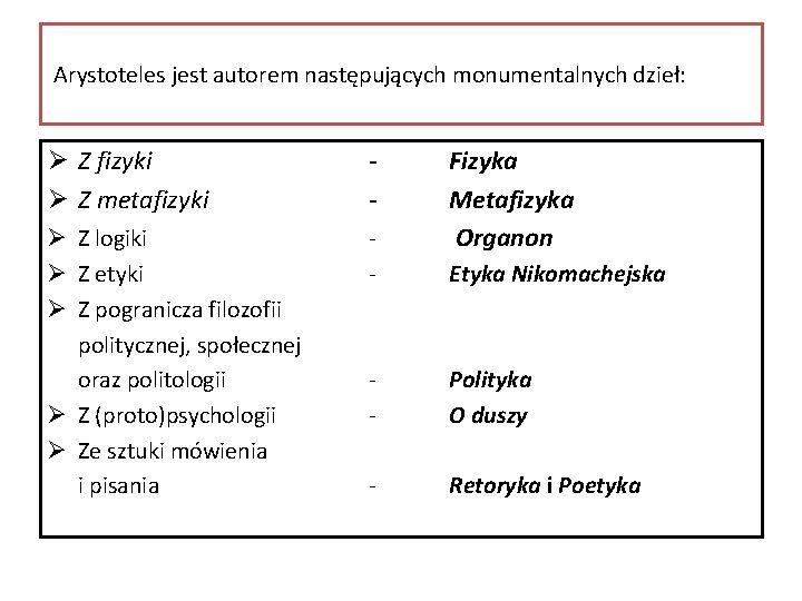 Arystoteles jest autorem następujących monumentalnych dzieł: Ø Z fizyki Ø Z metafizyki - Ø